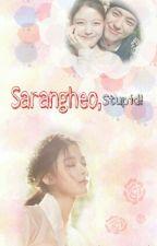 Sarangheo, stupid! (Short Story) by happyqueendd