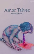Amor Talvez by TaynaraAlves7