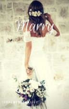 Marry  by ILovemydreamlife