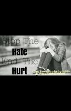Stop The Hate. End The Hurt. (Short Story) Anti Bullying Week  by LoveBooksLol555