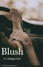 Blush - l.s omegaverse by closeastrangerss