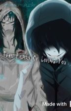 The Fears Of Loving You (Jeff the Killer X Reader) [3] (CURRENTLY ON HIATUS] by yoongi_feverrr