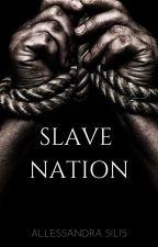 SLAVE NATION (Unedited) by AllessandraSilis