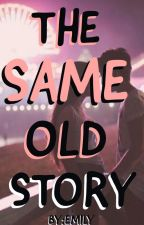 The Same Old Story {Under Editing} by imemilyhernandez