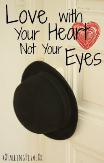 Love With Your Heart Not Your Eyes