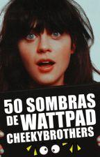 50 Sombras de Wattpad. by CheekyBrothers