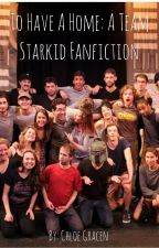 To Have A Home: A Team Starkid Fanfiction by Chloe_Gracen
