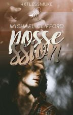 ➋Possession ➳ michael clifford by hxtlessmuke