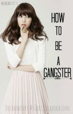 How to be a Gangster by MsHeartty