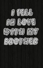 I Fell in love with my brother (1D fanfic) by XxFanfic