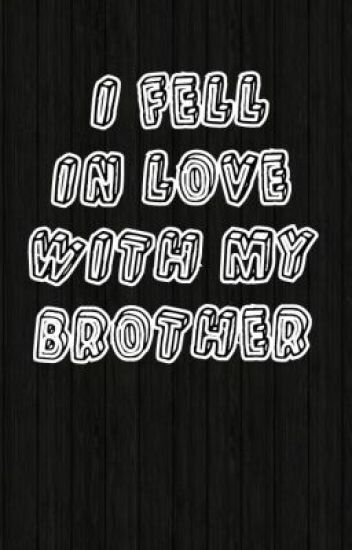 I Fell In Love With My Brother 1d Fanfic Xxfanfic Wattpad