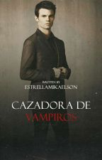 Cazadora de vampiros •|| Elijah Mikaelson y tú||• by estrellaMikaelson
