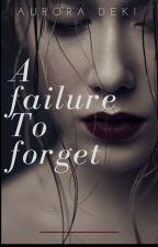 A Failure To Forget by AuroraDeki