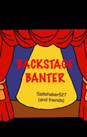 Backstage Banter  by Saltshaker527