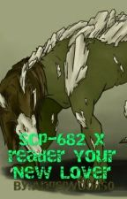 Scp-682 x reader Your  New Lover by AngelWoods0