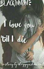 """I love you 'til I die"" | Blackinnon by HappinessRecipe"