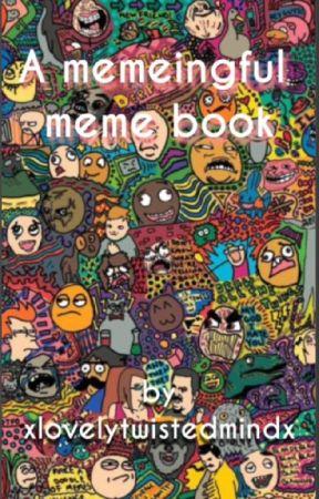 a memeingful meme book by xoavry