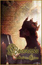 Cassiopée, l'Étoile des Reines [EN RÉÉCRITURE] by Ophelisia