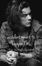 Accident meant to happen (Harry Styles) *Sequel* by kirapaynex