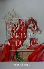 """One shot di """"I can't stay without you"""" by terry_ronza"""