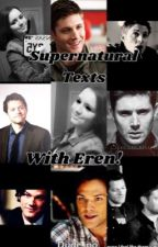 Supernatural Texts - WITH EREN!!  by imFaNcY-TrAsH