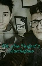 We Are Perfect 2 ||Saschefano by LoveSachefano
