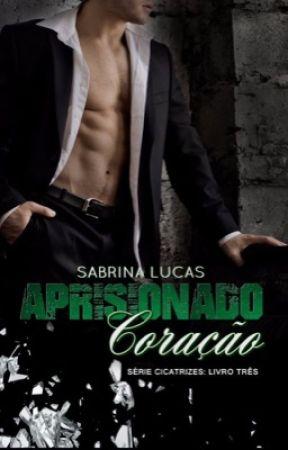 Aprisionado Coração - Série Cicatrizes Livro 3 by SabrinaLucas222