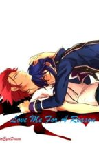 Love Me For A Reason (Yaoi) (Still in the Process of Editing) by RedEyedDemon