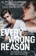 Every Wrong Reason by paperytowers