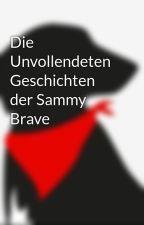 Die Unvollendeten Geschichten der Sammy Brave by CourageousSam