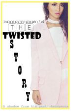The Twisted Story ( O N - G O I N G ) by moonshedawn