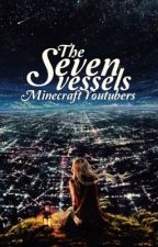 The Seven Vessels: Minecraft YouTubers Story (DISCONTINUED!)  by missmatched123
