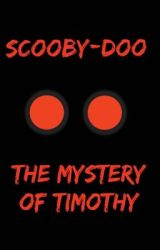Scooby-Doo: The Mystery Of Timothy by Braedey95