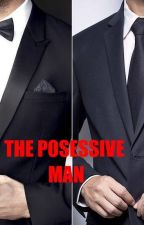 THE POSESSIVE MAN by syantuhfa