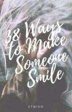 38 Ways to Make Someone Smile [Golden Trio Era] by etmisg