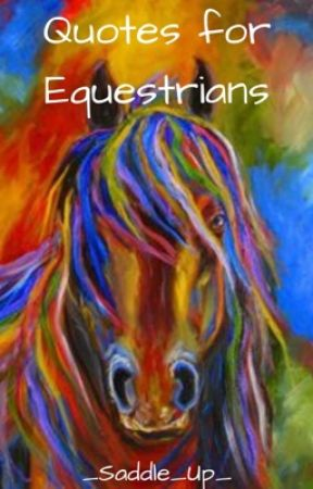 Quotes for Equestrians by _Saddle_Up_