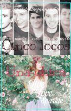 Cinco locos y una chica (Youtubers y tu) by alicedoblasgarmendia