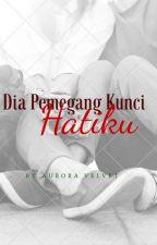 Dia Pemegang Kunci Hatiku(onhold) by Aurora_velvet