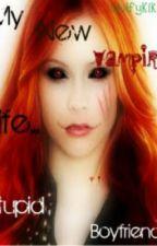 My New Vampire Life... Stupid Boyfriends by wolfykikyu