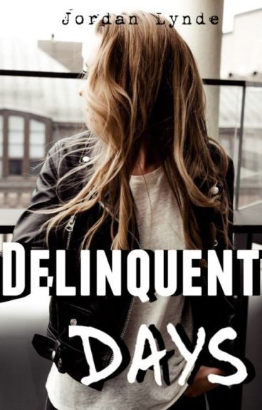 Delinquent Days by XxSkater2Girl16xX