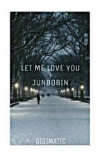 Let Me Love You ÷ JunBoBIn by Gigimatic
