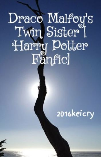 Draco Malfoys Twin Sister Harry Potter Fanfic