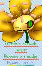 """flowey x  reader """"nuestro segado amor"""" by Kawalaneko22"""