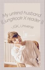 My unkind husband ||Jungkook X You || by JGK-UNIVERSE