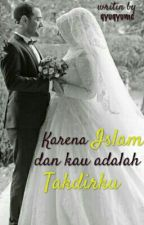 Karena Islam dan kau adalah takdirku by nurfitriaaiqiqi