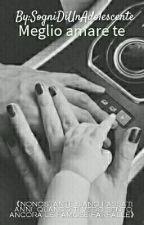 Meglio amare te by SogniDiUnAdolescente