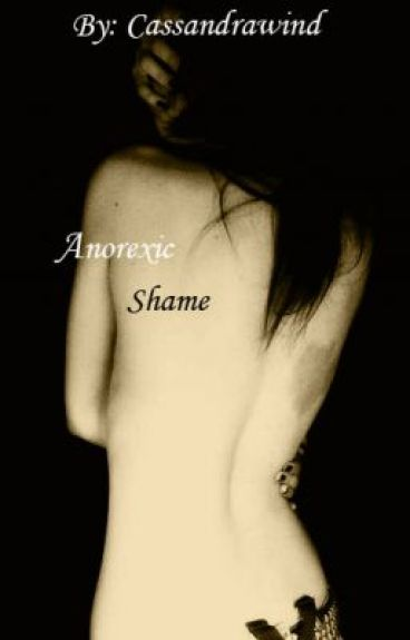 Anorexic Shame by cassandrawind
