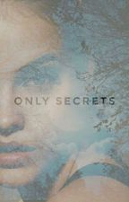 Only Secrets by EasternQueen07