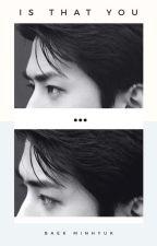 Is That You ? [Sequel : Just Understand Hyung !] HIATUS by baek_minhyuk