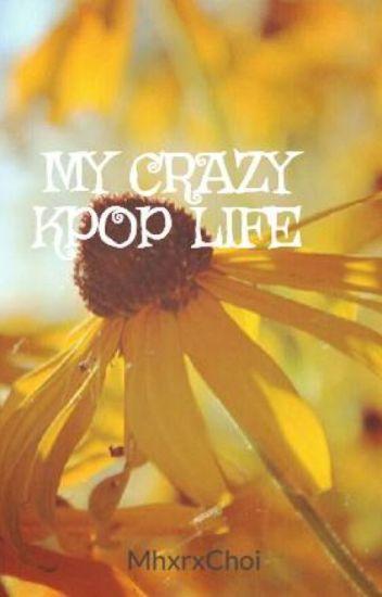 MY CRAZY KPOP LIFE[Kpop Updates]